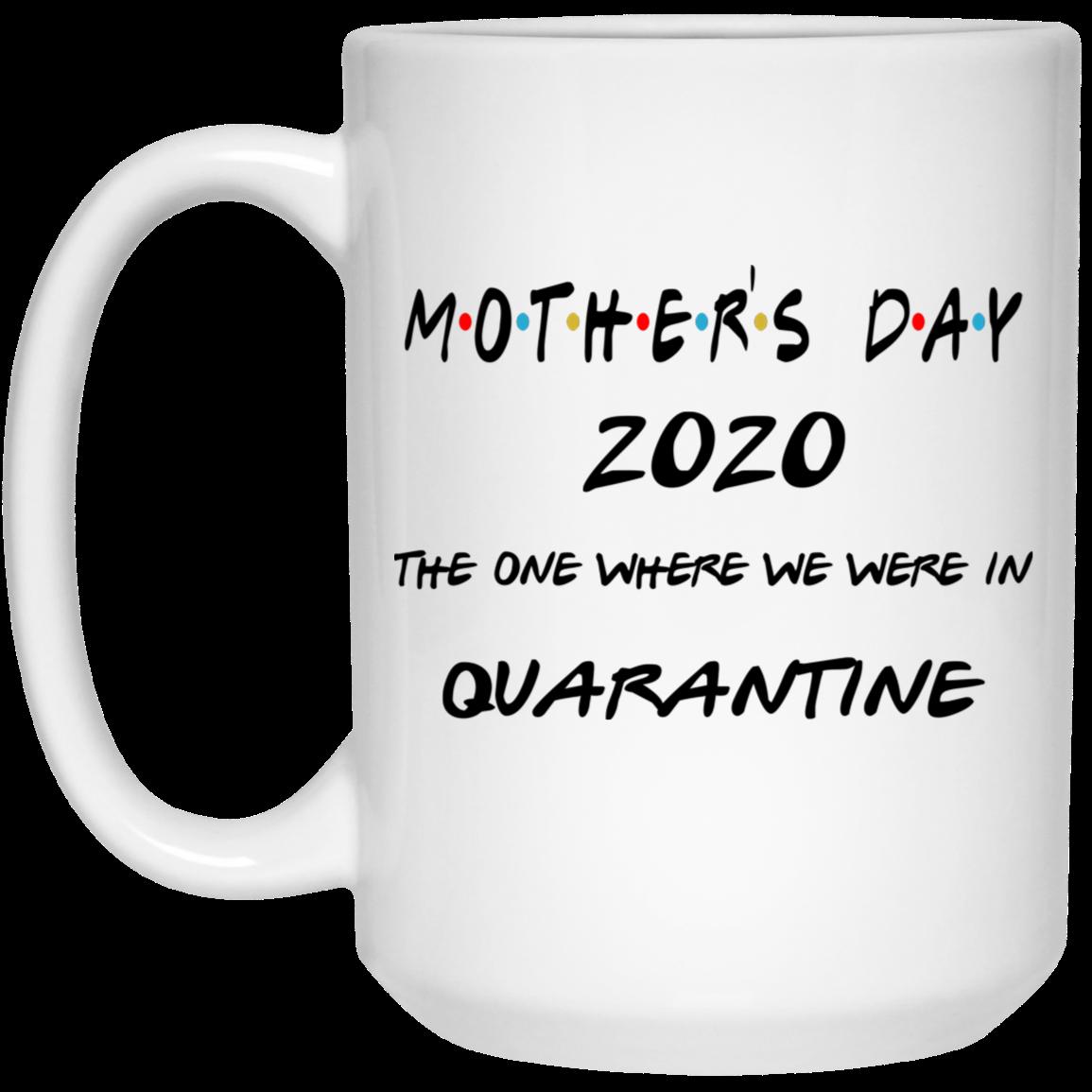 Mothers Day Gift The One Where We Were In Quarantine Coffee Mug 11oz White