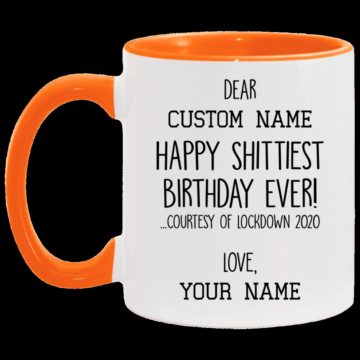 Personalized Mug Happy Shittiest Birthday Ever Courtesy Of